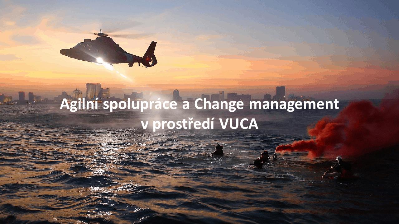 Agilní spolupráce a Change management v prostředí VUCA